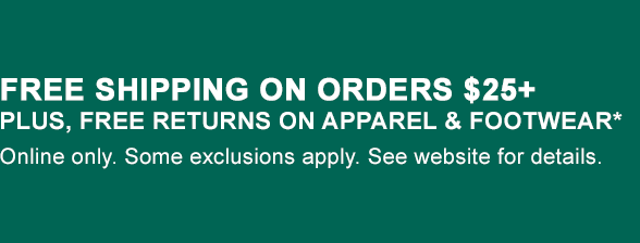 FREE SHIPPING ON ORDERS $25+ PLUS, FREE RETURNS ON APPAREL & FOOTWEAR*