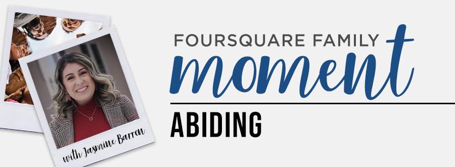 Foursquare Family Moment: Abiding
