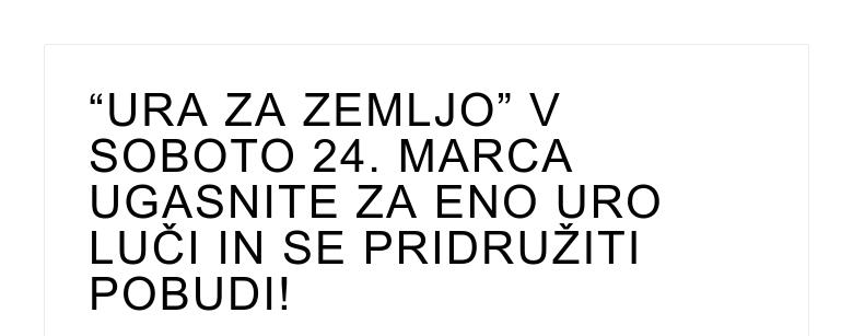 """""""URA ZA ZEMLJO"""" V SOBOTO 24. MARCA UGASNITE ZA ENO URO LUČI IN SE PRIDRUŽITI POBUDI!"""