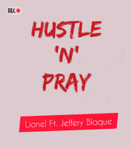Lionel Ft. Jeffery Blaque - Hustle 'N' Pray