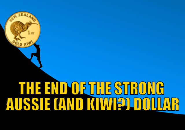 The End of the Strong Aussie (and Kiwi?) Dollar