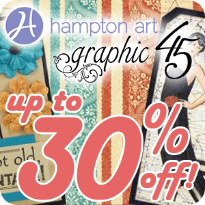 Hampton Art and Graphic 45 Is up to 30% Off!