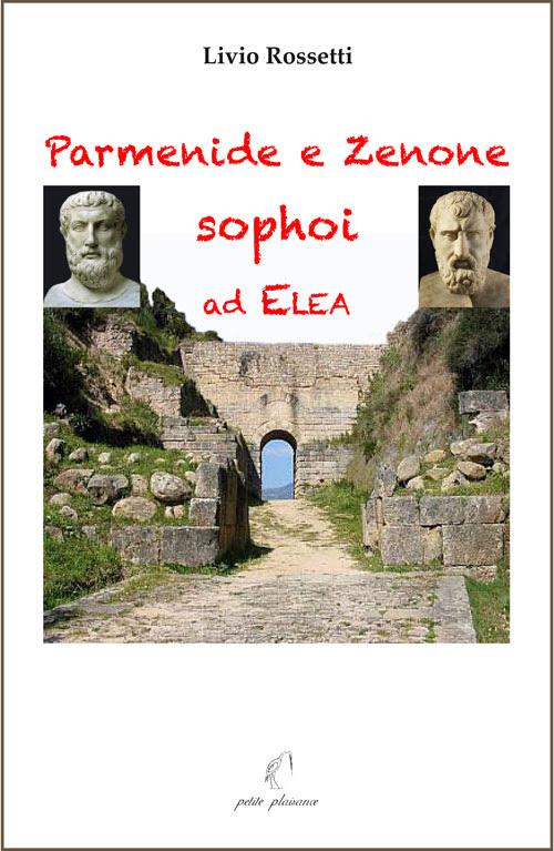 Livio Rossetti, Parmenide e Zenone sophoi a Elea
