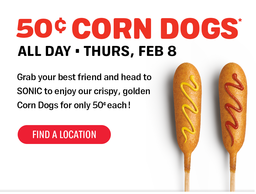 50c Corn Dogs are at SONIC Feb. 8!