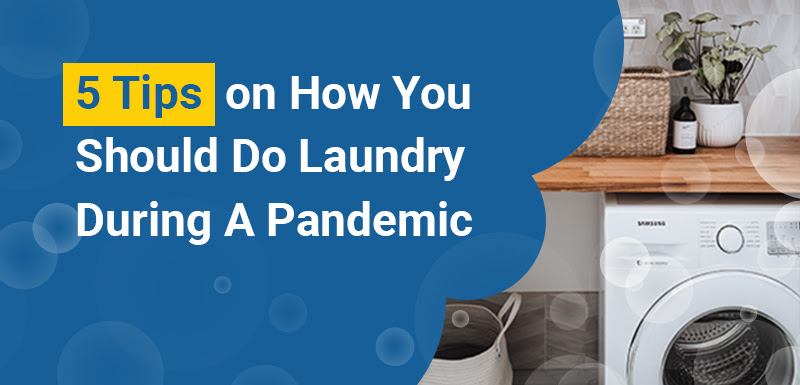 5 Tips on How You Should Do Laundry During A Pandemic