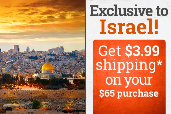 Exclusive to Israel! Orders over $65 ship for $3.99 for a limited time.