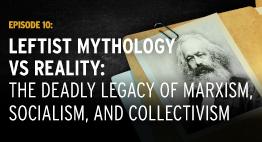 Episode 10: Leftist Mythology vs Reality