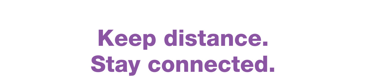 Keep distance. Stay connected.