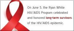 On June 5, the Ryan White HIV/AIDS Program celebrates and honors long-term survivors of the HIV/AIDS epidemic.