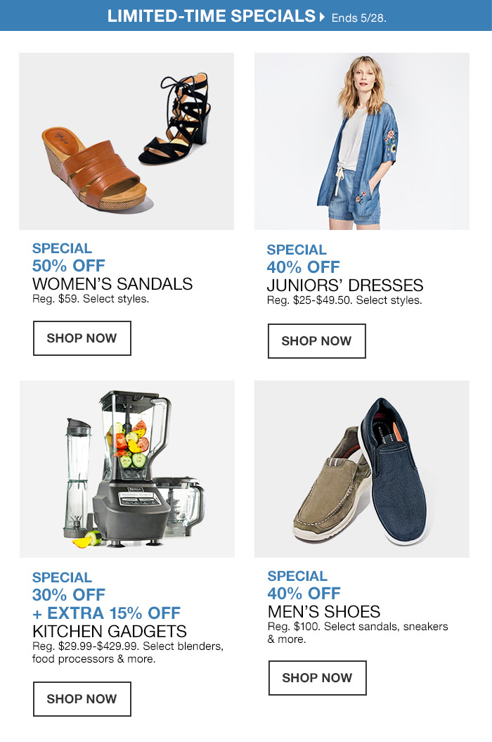 Limited-Time Specials, Special 50 percent off, Women's Sandals, Shop Now, Special 40 percent off, Juniors' Dresses, Shop Now, Special 30 percent off + Extra 15 percent off, Kitchen Gadgets, Shop Now, Special 40 percent off, Men's Shoes, Shop Now