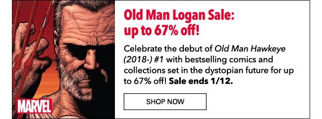 Old Man Logan Sale: up to 67% off! Copy: Celebrate the debut of *Old Man Hawkeye (2018-) #1* with bestselling comics and collections set in the dystopian future for up to 67% off! Sale ends 1/12. SHOP NOW