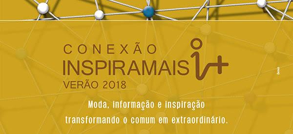 Conexão Inspiramais verão 2018 - Moda, informação e inspiração transformando o comum em extraordinário!