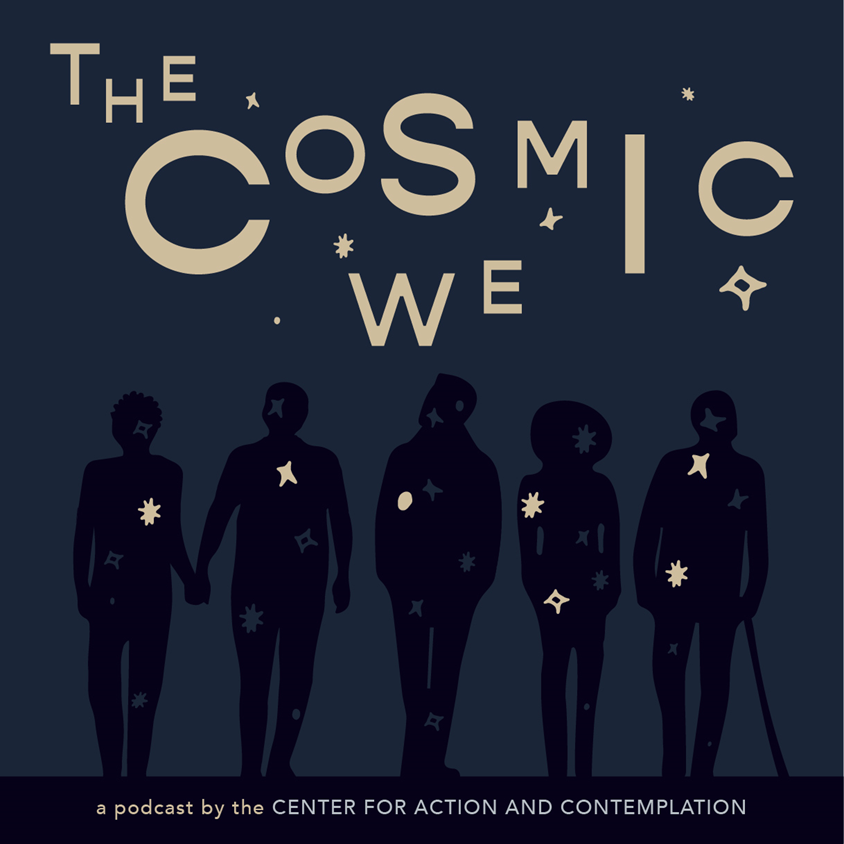 The Cosmic We — a podcast by the Center for Action and Contemplation