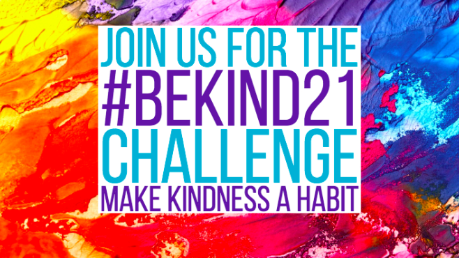 Join us for the #bekind21 challenge makes kindness a habit