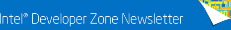 Intel® Developer Zone Newsletter