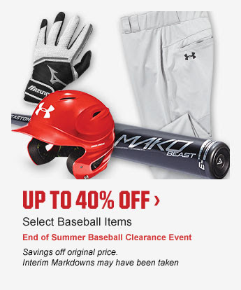 UP TO 40% OFF > | Select Baseball Items | End of Summer Baseball Clearance Event | Savings off original price. | Interim Markdowns may have been taken