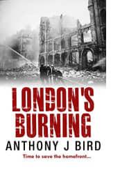 London's Burning by Anthony J Bird