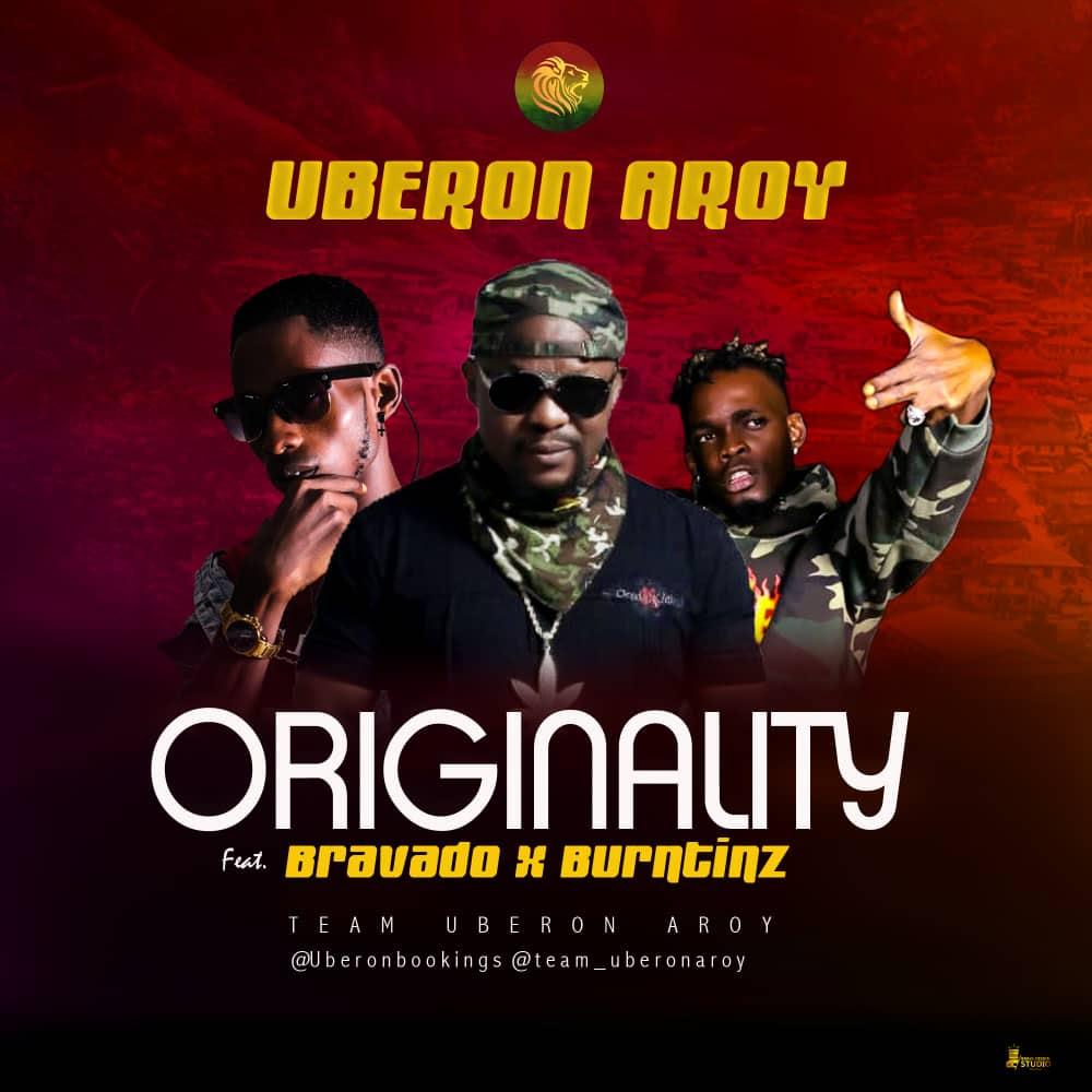 MUSIC: Uberon Aroy ft Bravado x Burntinz – Originality | @team_uberonaroy