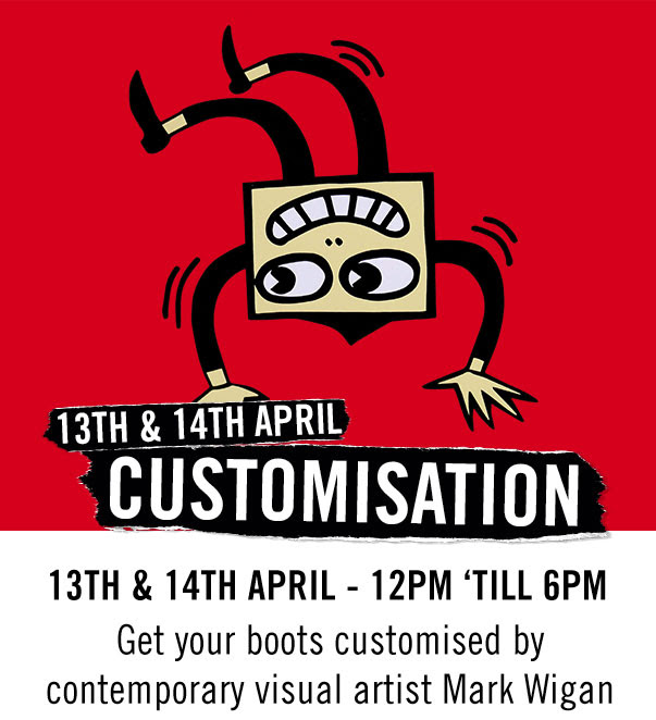 13th / 14th April 12pm - 6pm Get your boots customised by contemporary visual artist Mark Wigan