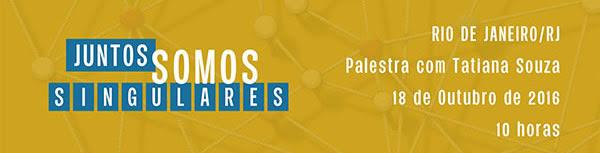 Rio de Janeiro/RJ - Palestra com Tatiana Souza - 18 de Outubro de 2016 - 10horas
