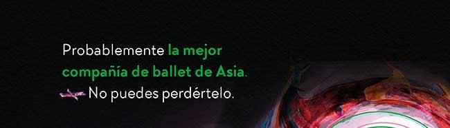 Probablemente la mejor compañía de ballet de Asia. No puedes perdértelo.