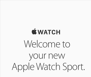 Apple Watch. Welcome to your new Apple Watch Sport.
