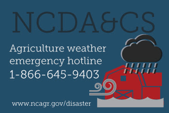 Call the NCDA&CS Agriculture Weather Emergency Hotline at 866-645-9403