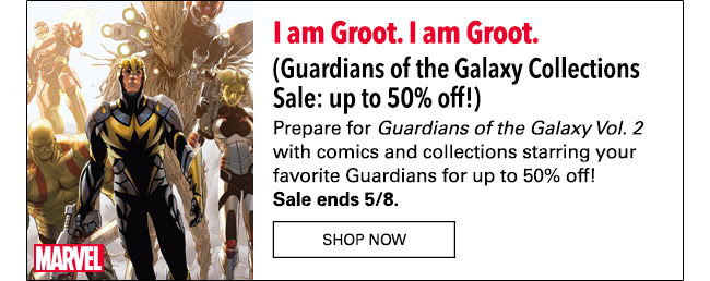 I am Groot. I am Groot. (Guardians of the Galaxy Collections Sale: up to 50% off!) Prepare for *Guardians of the Galaxy Vol. 2* with comics and collections starring your favorite Guardians for up to 50% off! Sale ends 5/7. Shop Now