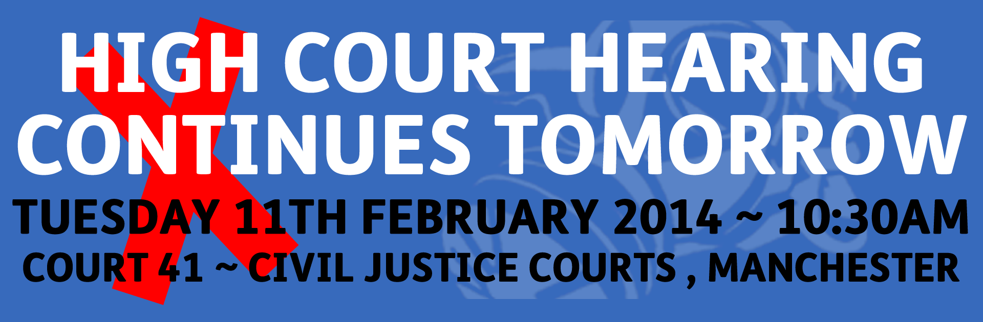 High Court Hearing Continues Tomorrow - Tuesday 11th February 2014 - 10:30am - Court 41, Civil Justice Courts, Manchester