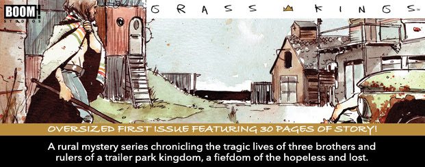 Oversized first issue featuring 30 pages of story! Grass Kings #1 On the art in a bubble? A rural mystery series chronicling the tragic lives of  three brothers and rulers of a trailer park kingdom, a fiefdom of the hopeless and lost.