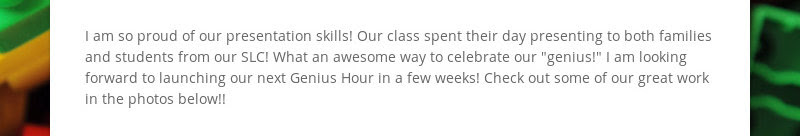 I am so proud of our presentation skills! Our class spent their day presenting to both families and...