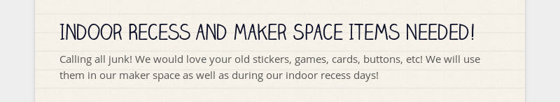 Indoor Recess and Maker Space Items Needed! Calling all junk! We would love your old stickers,...