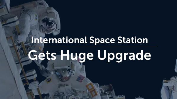 International Space Station Gets Huge Upgrade