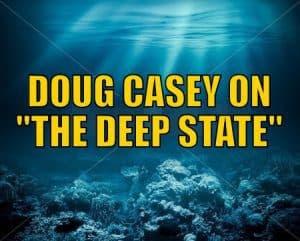"Doug Casey on ""The Deep State"""