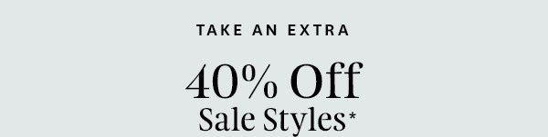 Take an extra 40% off Women's sale styles