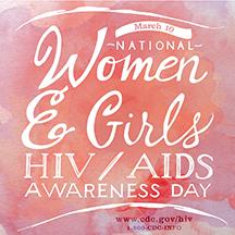 March 10: National Women & GIrls HIV/AIDS Awareness Day