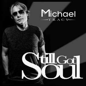 Michael Tracy / Still Got Soul