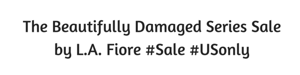 Beautifully Damaged Series Sale by L.A. Fiore #Sale