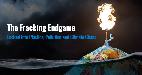 The Fracking Endgame: Locked Into Plastics, Pollution and Climate Chaos