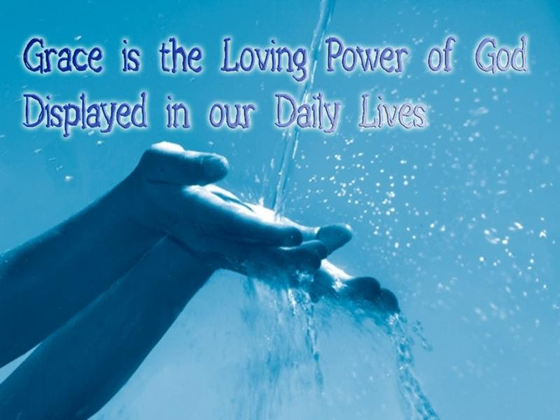 Grace is the Loving Power of God Displayed in our Daily Lives