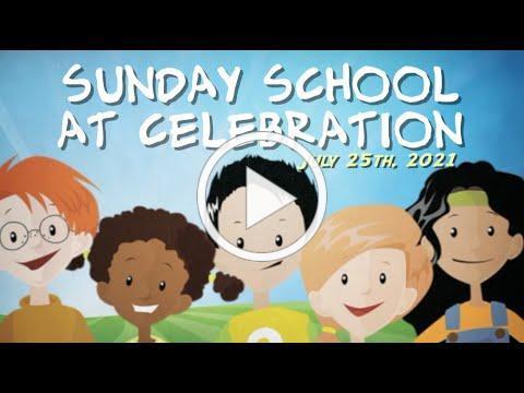 Sunday School at Celebration - July 25th, 2021