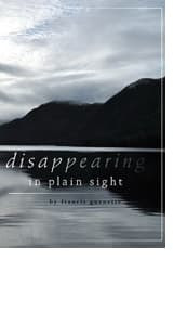Disappearing in Plain Sight by Francis Guenette