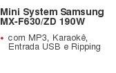Mini System Samsung MX-F630/ZD 190W com MP3, Karaokê, Entrada USB e Ripping