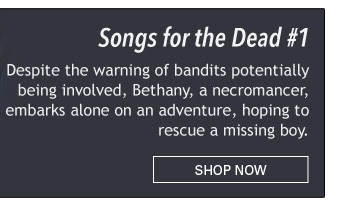 New Series! Songs for the Dead #1 Despite the warning of bandits potentially being involved, Bethany, a necromancer, embarks alone on an adventure, hoping to rescue a missing boy. Shop Now