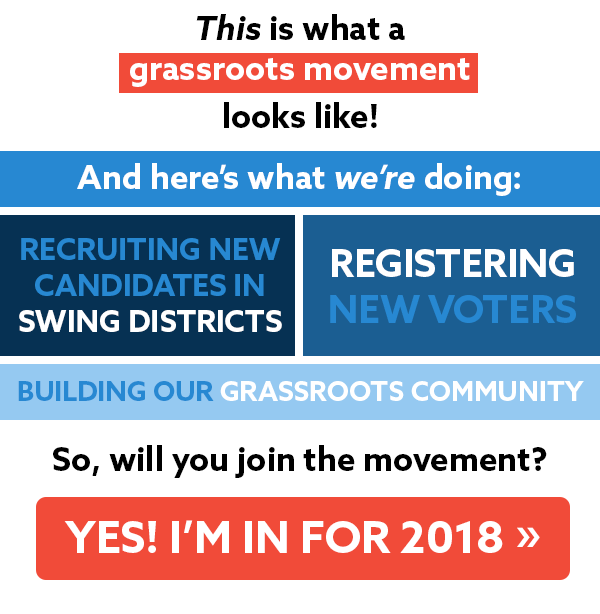 And here's what we're doing: recruiting new candidates in swing districts. Registering new voters. Building our grassroots community. So, will you join the movement?