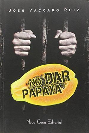 """""""No dar papaya"""", de José Vaccaro Ruiz"""