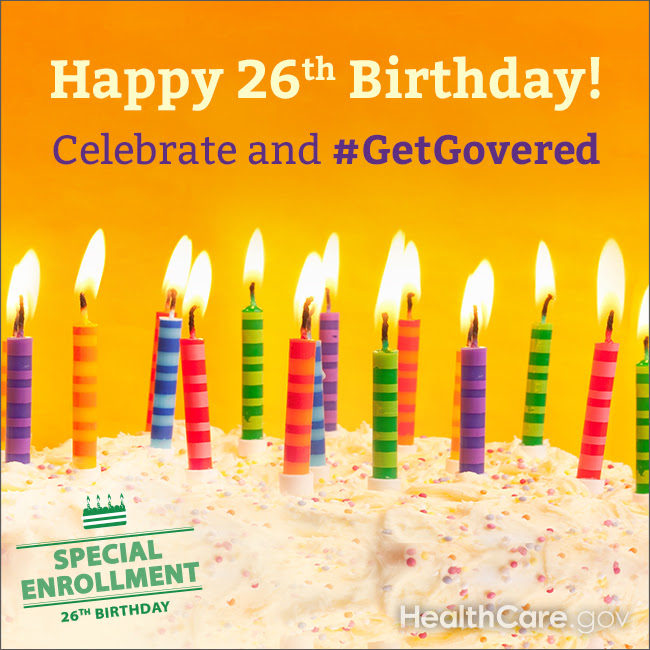 Happy 26th Birthday! Celebrate and #GetCovered. HealthCare.gov.
