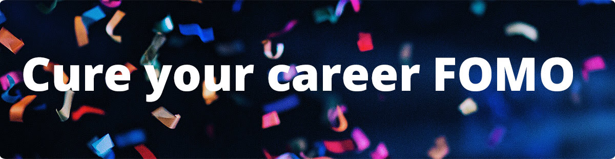 Cure your career FOMO