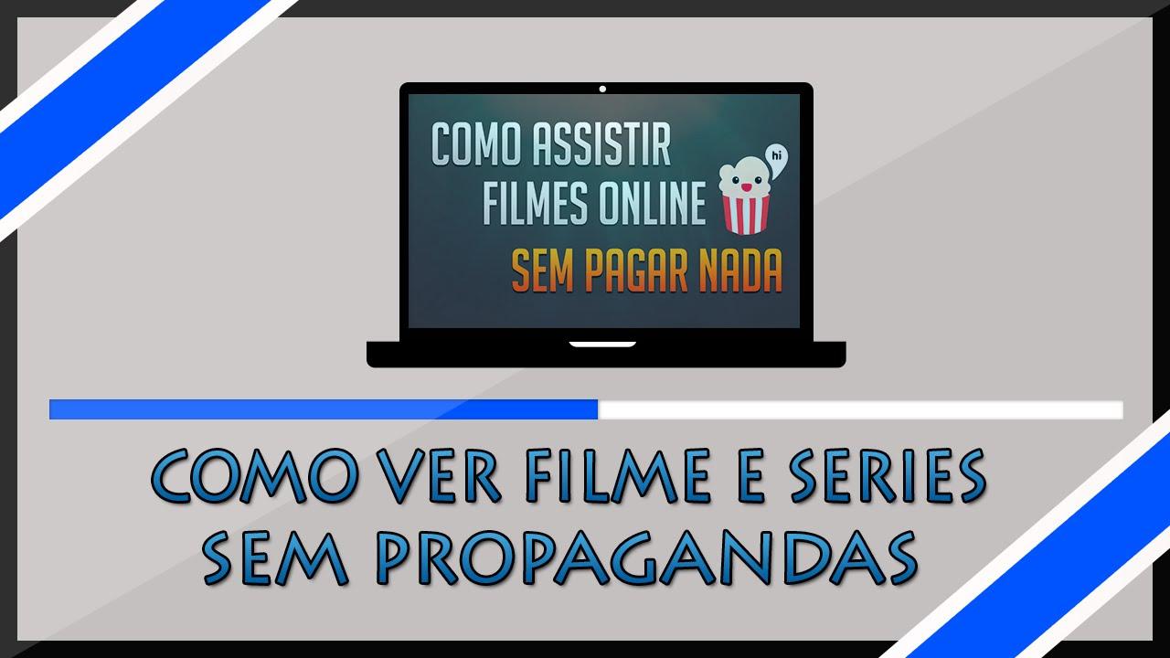 Resultado de imagem para COMO ASSISTIR FILMES E SÉRIES SEM TER QUE BAIXAR NADA E SEM PROPAGANDA !!!!!!