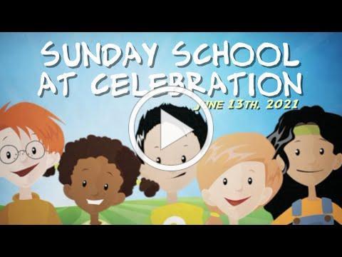 Sunday School at Celebration - June 13th, 2021